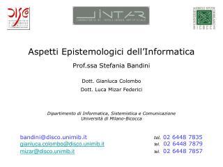 Aspetti Epistemologici dell Informatica  Prof.ssa Stefania Bandini  Dott. Gianluca Colombo Dott. Luca Mizar Federici