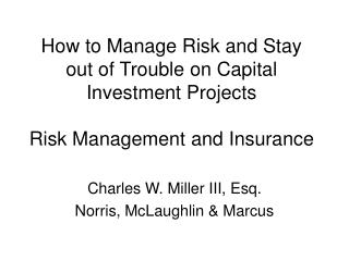 How to Manage Risk and Stay out of Trouble on Capital Investment Projects  Risk Management and Insurance