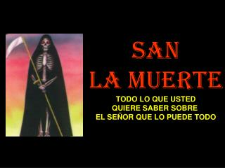 San La Muerte TODO LO QUE USTED QUIERE SABER SOBRE  EL SE OR QUE LO PUEDE TODO