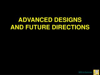 ADVANCED DESIGNS AND FUTURE DIRECTIONS