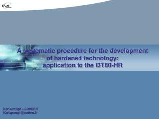 A systematic procedure for the development of hardened technology: application to the I3T80-HR