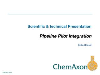 Scientific  technical Presentation  Pipeline Pilot Integration