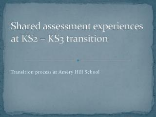 Shared assessment experiences at KS2   KS3 transition