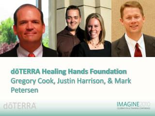 DoTERRA Healing Hands Foundation Gregory Cook, Justin Harrison,  Mark Petersen