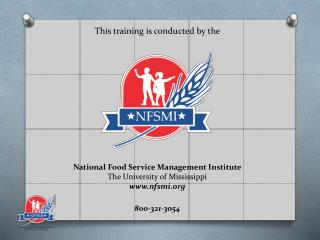 This training is conducted by the               National Food Service Management Institute The University of Mississippi