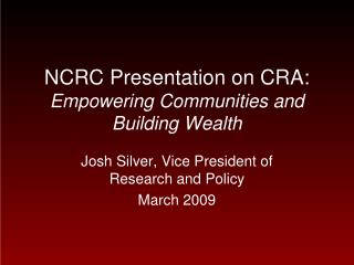 NCRC Presentation on CRA: Empowering Communities and Building Wealth