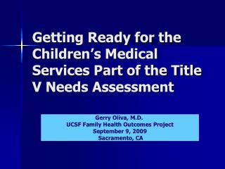 Getting Ready for the Children s Medical Services Part of the Title V Needs Assessment