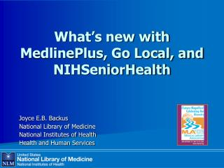 What s new with  MedlinePlus, Go Local, and NIHSeniorHealth
