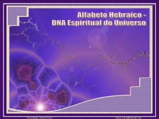 Alfabeto Hebraico - DNA Espiritual do Universo