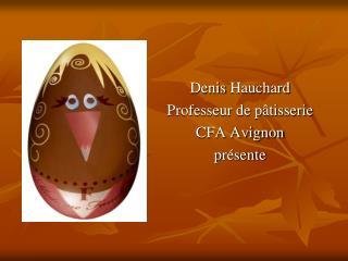 Denis Hauchard Professeur de p tisserie CFA Avignon pr sente
