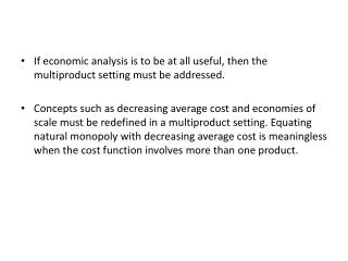 If economic analysis is to be at all useful, then the multiproduct setting must be addressed.  Concepts such as decreasi