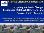 Climate Change Collaborative:   Adapting to Climate Change:  Crossovers of Natural, Behavioral, and  Communication Scien