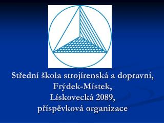 Stredn   kola stroj rensk  a dopravn , Fr dek-M stek,  L skoveck  2089,  pr spevkov  organizace