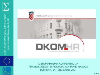 ME UNARODNA KONFERENCIJA PRAVNI LIJEKOVI U POSTUPCIMA JAVNE NABAVE Dubrovnik, 24. - 25. svibnja 2007