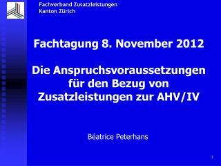 Fachtagung 8. November 2012  Die Anspruchsvoraussetzungen f r den Bezug von Zusatzleistungen zur AHV