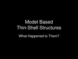 Model Based Thin-Shell Structures