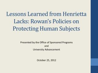 Lessons Learned from Henrietta Lacks: Rowan s Policies on Protecting Human Subjects