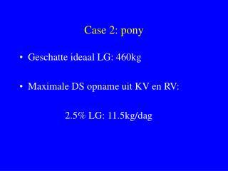 Case 2: pony