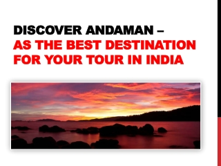 Discover Andaman – As the Best Destination for Your Tour in