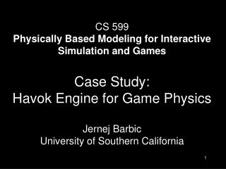 CS 599 Physically Based Modeling for Interactive Simulation and Games   Case Study: Havok Engine for Game Physics  Jerne