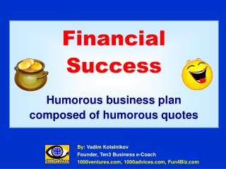 Financial Success  Humorous business plan composed of humorous quotes