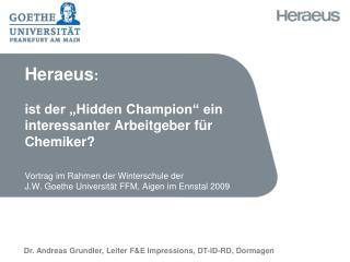 Heraeus:   ist der  Hidden Champion  ein interessanter Arbeitgeber f r Chemiker  Vortrag im Rahmen der Winterschule der