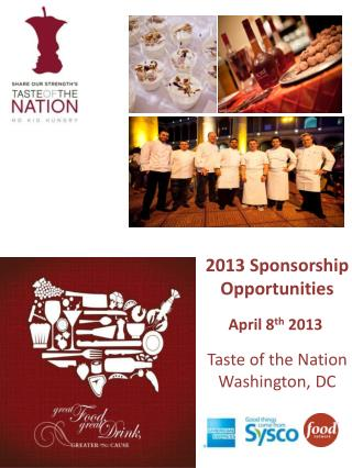 2013 Sponsorship Opportunities  April 8th 2013   Taste of the Nation Washington, DC