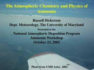The Atmospheric Chemistry and Physics of Ammonia  Russell Dickerson Dept. Meteorology, The University of Maryland Presen