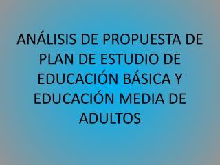 An lisis de propuesta de plan de estudio de educaci n b sica y educaci n media de adultos