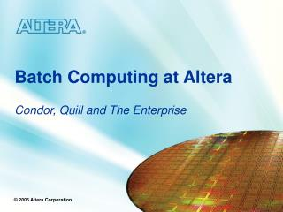 Batch Computing at Altera