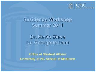 Residency Workshop  Summer 2011  Dr. Kevin Biese Dr. Georgette Dent