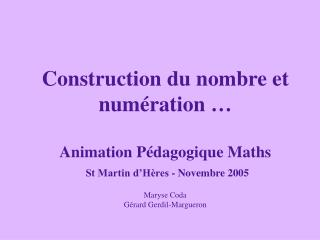 Construction du nombre et num ration    Animation P dagogique Maths  St Martin d H res - Novembre 2005  Maryse Coda  G r