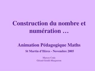 Construction du nombre et num ration    Animation P dagogique Maths  St Martin d H res - Novembre 2005  Maryse Coda  G r