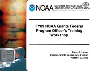 FY09 NOAA Grants Federal Program Officer s Training Workshop