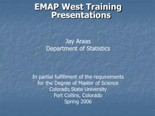 EMAP West Training Presentations   Jay Araas Department of Statistics    In partial fulfillment of the requirements for