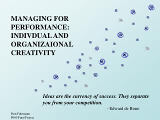 MANAGING FOR  PERFORMANCE:   INDIVDUAL AND  ORGANIZAIONAL  CREATIVITY