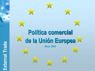 Pol tica comercial  de la Uni n Europea Mayo 2009