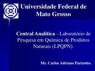Universidade Federal de Mato Grosso  Central Anal tica - Laborat rio de Pesquisa em Qu mica de Produtos Naturais LPQPN.