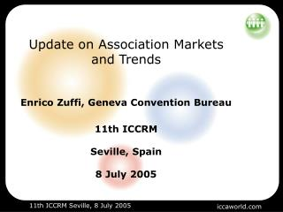 Update on Association Markets and Trends   Enrico Zuffi, Geneva Convention Bureau  11th ICCRM  Seville, Spain  8 July 20