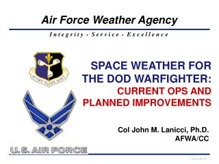 SPACE WEATHER FOR THE DOD WARFIGHTER: CURRENT OPS AND PLANNED IMPROVEMENTS