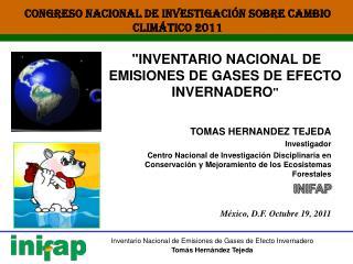 TOMAS HERNANDEZ TEJEDA Investigador Centro Nacional de Investigaci n Disciplinaria en Conservaci n y Mejoramiento de los