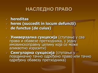 Hereditas  heres succedit in locum defuncti  de functus de cuius           ,