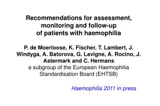 Recommendations for assessment, monitoring and follow-up of patients with haemophilia  P. de Moerloose, K. Fischer, T. L