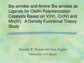 Bis-amides and Amine Bis-amides as Ligands for Olefin Polymerization Catalysts Based on VIV, CrIV and MnIV.  A Density F