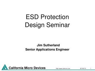ESD Protection  Design Seminar     Jim Sutherland Senior Applications Engineer