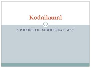 Kodaikanal a Wonderful Summer Gateway