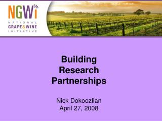 Building  Research  Partnerships    Nick Dokoozlian  April 27, 2008