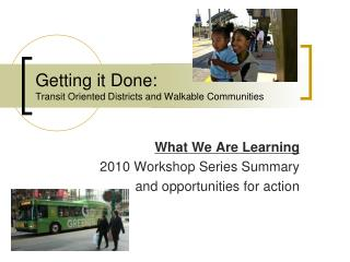 Getting it Done: Transit Oriented Districts and Walkable Communities