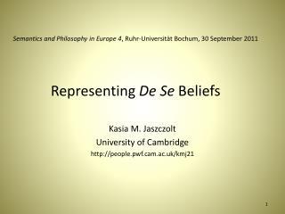 Semantics and Philosophy in Europe 4, Ruhr-Universit t Bochum, 30 September 2011   Representing De Se Beliefs