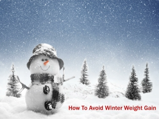 Simple Ways To Avoid Winter Weight Gain